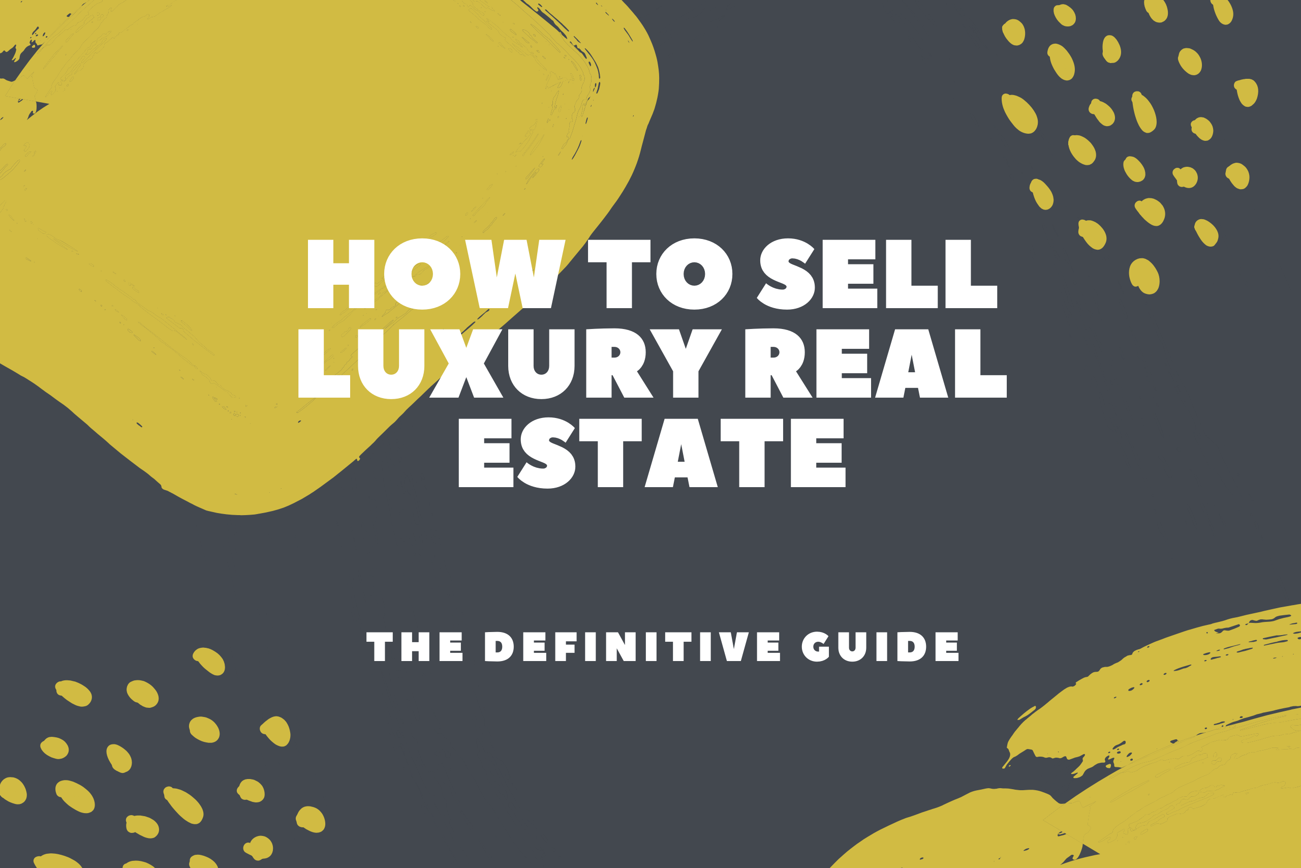 how to sell luxury real estate