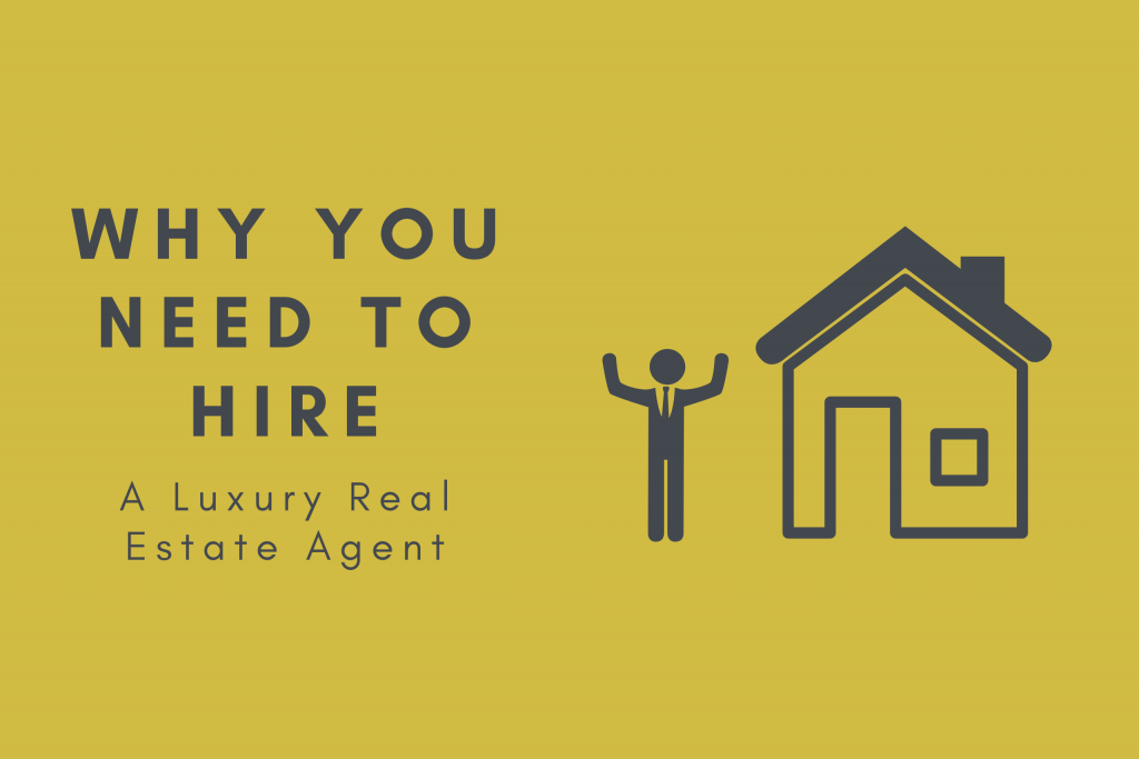 Why You Need to Hire a Luxury Real Estate Agent 1
